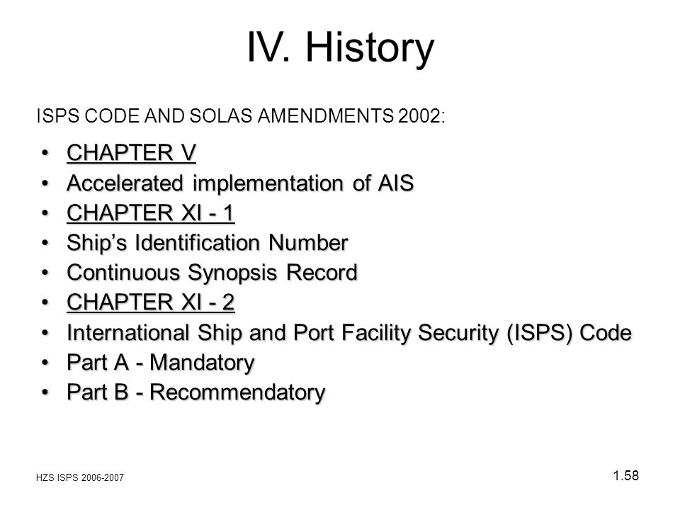 HZS ISPS 2006-2007 1.58 ISPS CODE AND SOLAS AMENDMENTS 2002: CHAPTER VCHAPTER V Accelerated implementation of AISAccelerated implementation of AIS CHA