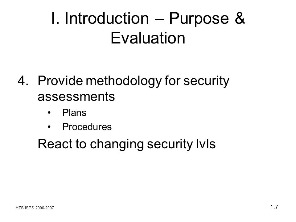 HZS ISPS 2006-2007 1.68 ISPS - Introduction I.Purpose and evaluation II.Course Overview III.Competencies to be achieved IV.History V.Current security threats and patterns VI.Ship and port operations and conditions
