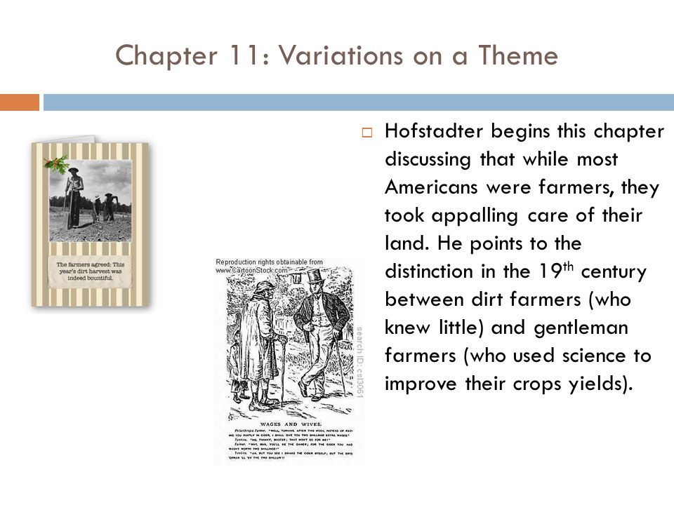 Chapter 11: Variations on a Theme  Hofstadter begins this chapter discussing that while most Americans were farmers, they took appalling care of their land.