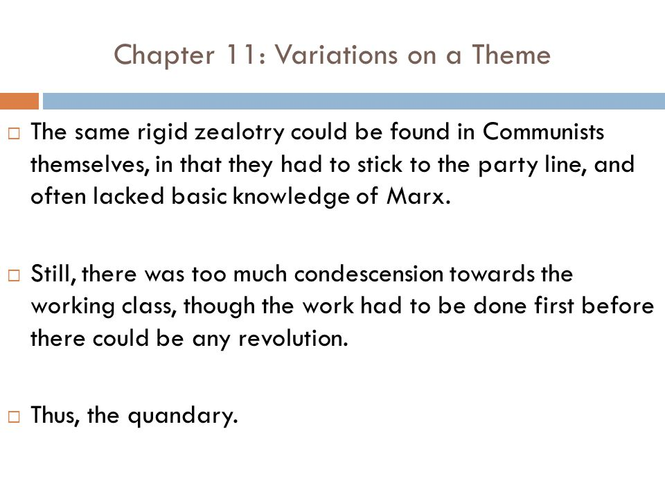 Chapter 11: Variations on a Theme  The same rigid zealotry could be found in Communists themselves, in that they had to stick to the party line, and often lacked basic knowledge of Marx.