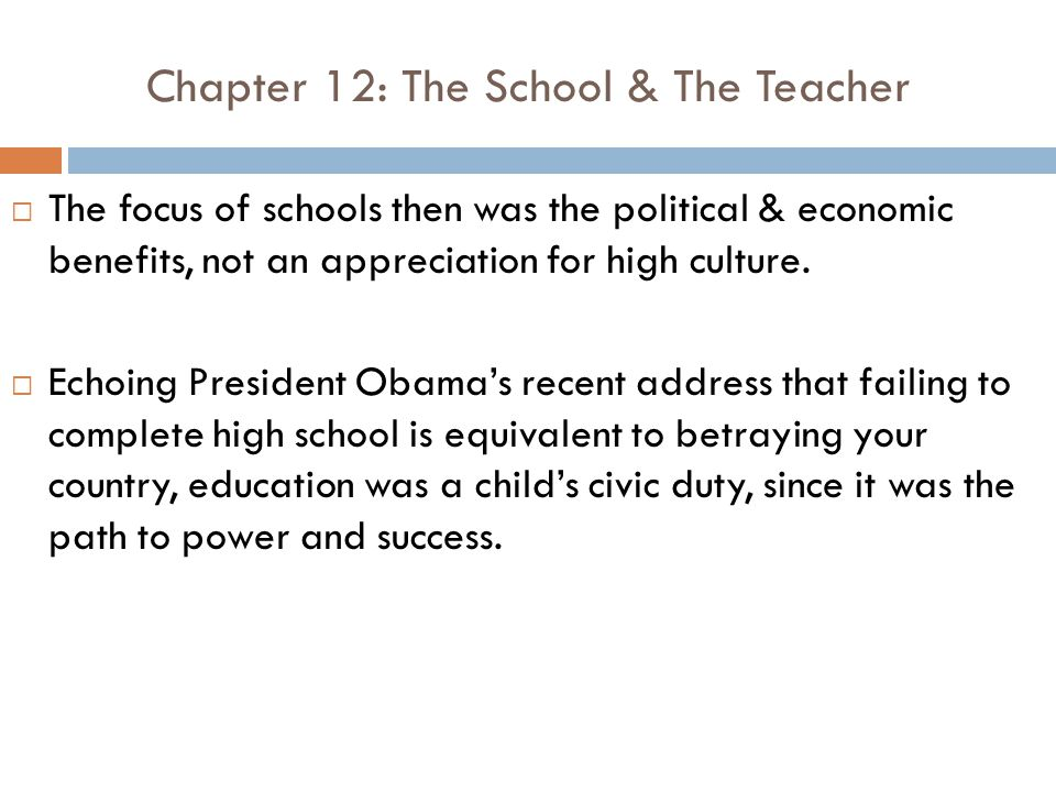 Chapter 12: The School & The Teacher  The focus of schools then was the political & economic benefits, not an appreciation for high culture.