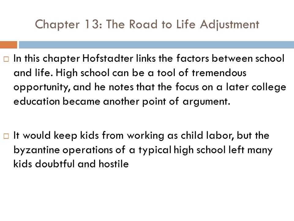 Chapter 13: The Road to Life Adjustment  In this chapter Hofstadter links the factors between school and life.
