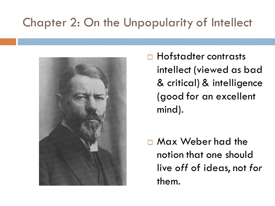 Chapter 2: On the Unpopularity of Intellect  Hofstadter contrasts intellect (viewed as bad & critical) & intelligence (good for an excellent mind).