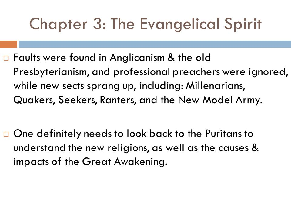 Chapter 3: The Evangelical Spirit  Faults were found in Anglicanism & the old Presbyterianism, and professional preachers were ignored, while new sects sprang up, including: Millenarians, Quakers, Seekers, Ranters, and the New Model Army.
