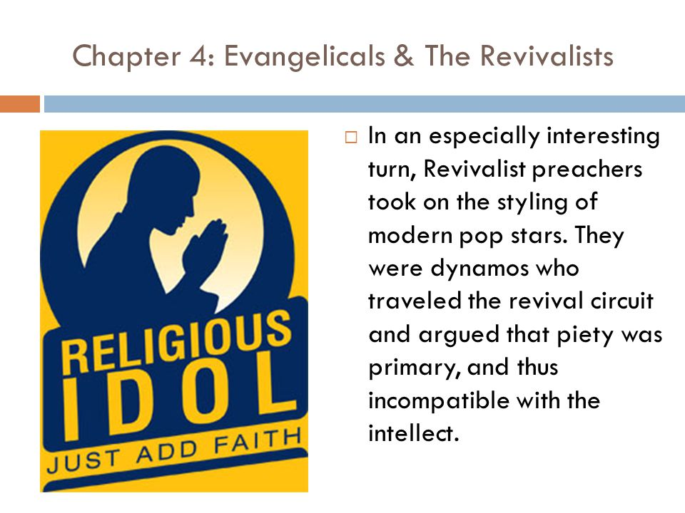Chapter 4: Evangelicals & The Revivalists  In an especially interesting turn, Revivalist preachers took on the styling of modern pop stars.