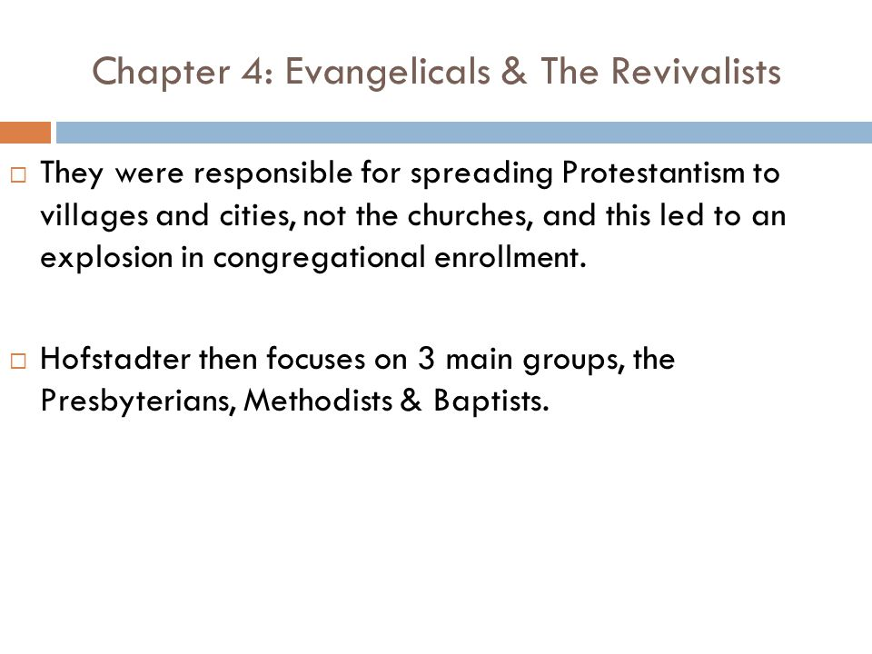 Chapter 4: Evangelicals & The Revivalists  They were responsible for spreading Protestantism to villages and cities, not the churches, and this led to an explosion in congregational enrollment.