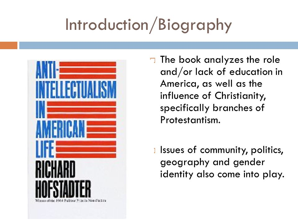 Introduction/Biography  The book analyzes the role and/or lack of education in America, as well as the influence of Christianity, specifically branches of Protestantism.
