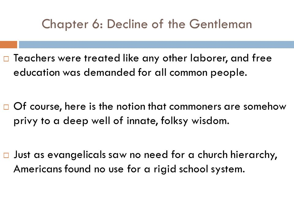 Chapter 6: Decline of the Gentleman  Teachers were treated like any other laborer, and free education was demanded for all common people.