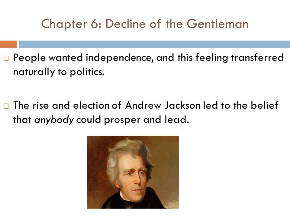Chapter 6: Decline of the Gentleman  People wanted independence, and this feeling transferred naturally to politics.