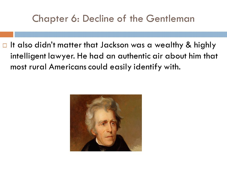 Chapter 6: Decline of the Gentleman  It also didn't matter that Jackson was a wealthy & highly intelligent lawyer.