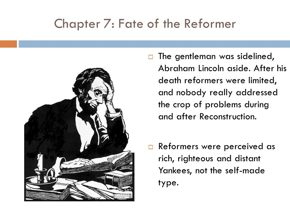 Chapter 7: Fate of the Reformer  The gentleman was sidelined, Abraham Lincoln aside.