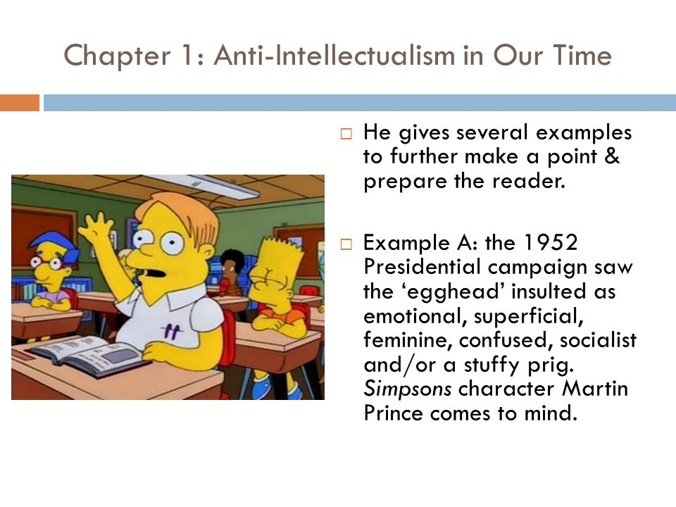 Chapter 1: Anti-Intellectualism in Our Time  He gives several examples to further make a point & prepare the reader.