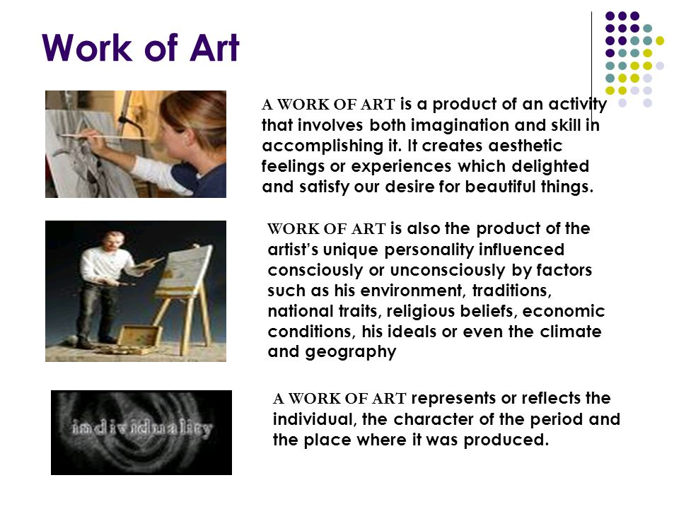 Work of Art A WORK OF ART is a product of an activity that involves both imagination and skill in accomplishing it. It creates aesthetic feelings or e