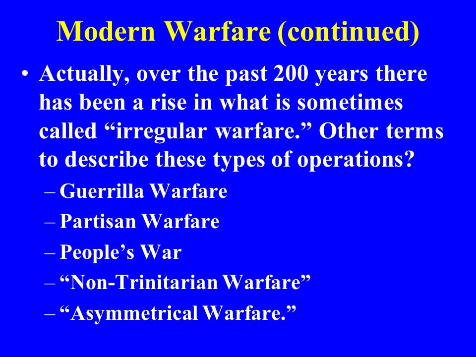 Modern Warfare (continued) Actually, over the past 200 years there has been a rise in what is sometimes called irregular warfare. Other terms to describe these types of operations.