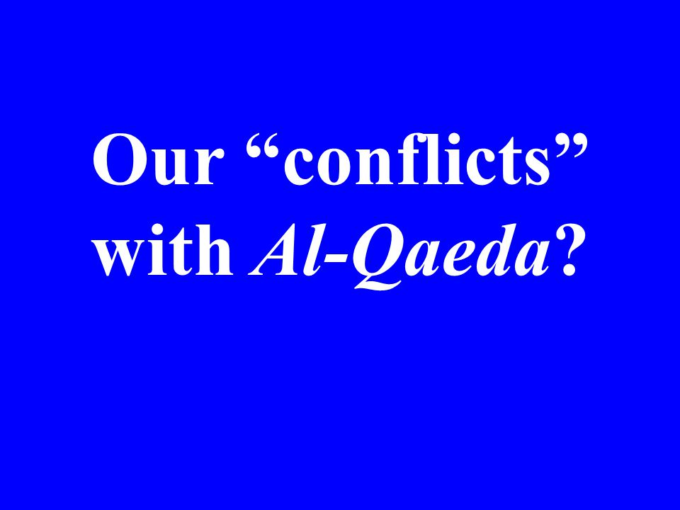 Our conflicts with Al-Qaeda?