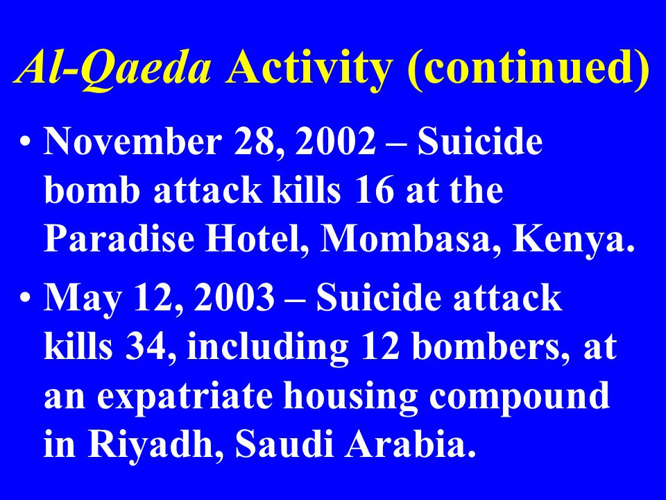 Al-Qaeda Activity (continued) November 28, 2002 – Suicide bomb attack kills 16 at the Paradise Hotel, Mombasa, Kenya.