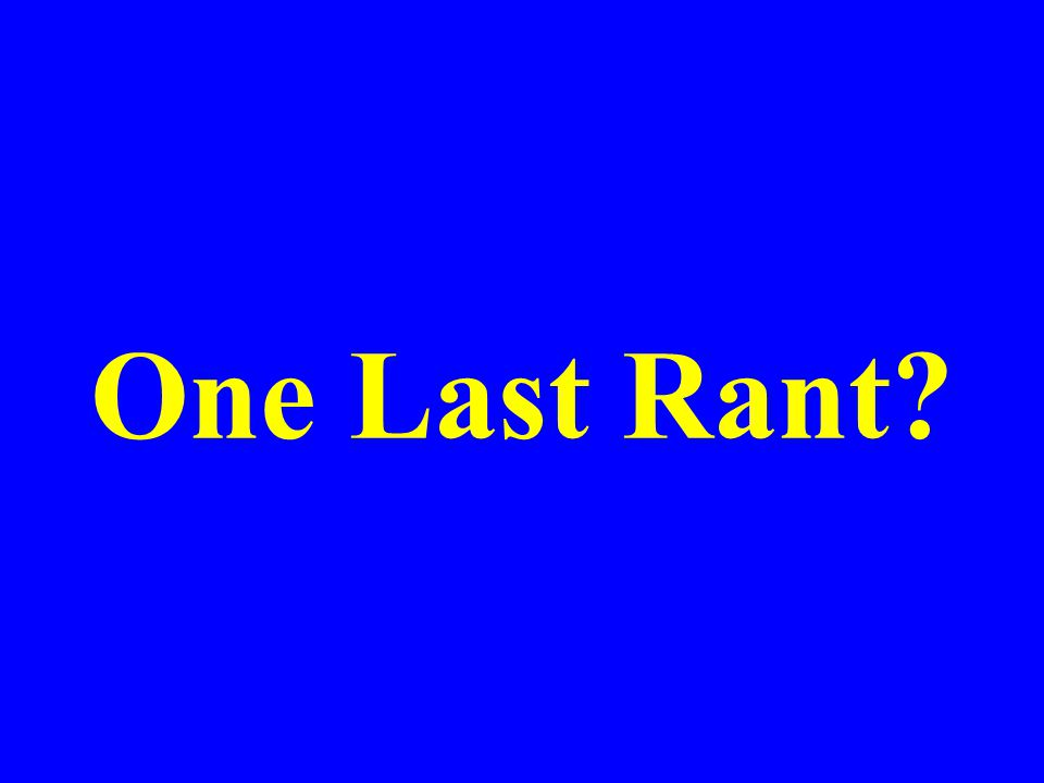 One Last Rant