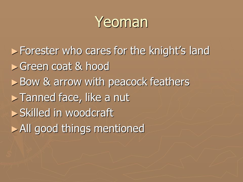 Yeoman ► Forester who cares for the knight's land ► Green coat & hood ► Bow & arrow with peacock feathers ► Tanned face, like a nut ► Skilled in woodcraft ► All good things mentioned