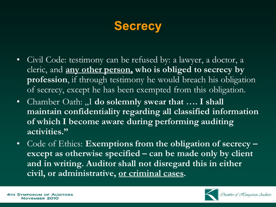 Secrecy Civil Code: testimony can be refused by: a lawyer, a doctor, a cleric, and any other person, who is obliged to secrecy by profession, if throu