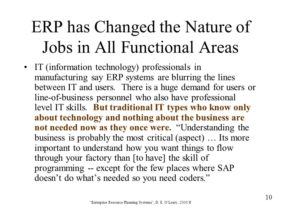 """10 """"Enterprise Resource Planning Systems"""", D. E. O'Leary, 2000 © ERP has Changed the Nature of Jobs in All Functional Areas IT (information technology"""