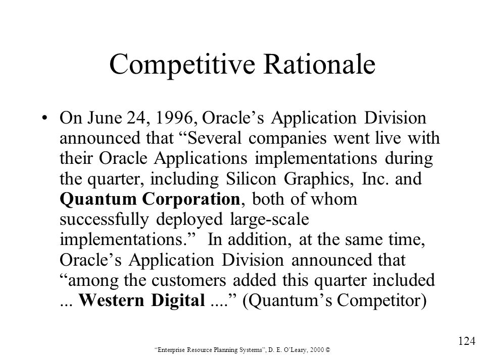 """124 """"Enterprise Resource Planning Systems"""", D. E. O'Leary, 2000 © Competitive Rationale On June 24, 1996, Oracle's Application Division announced that"""