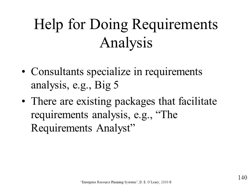 """140 """"Enterprise Resource Planning Systems"""", D. E. O'Leary, 2000 © Help for Doing Requirements Analysis Consultants specialize in requirements analysis"""
