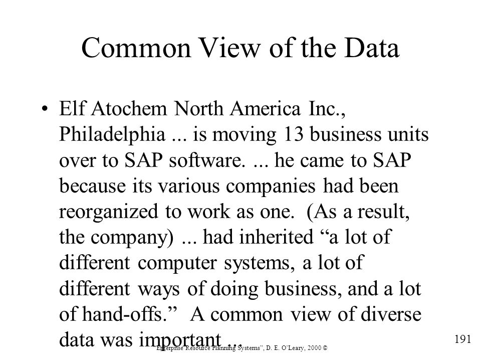"""191 """"Enterprise Resource Planning Systems"""", D. E. O'Leary, 2000 © Common View of the Data Elf Atochem North America Inc., Philadelphia... is moving 13"""