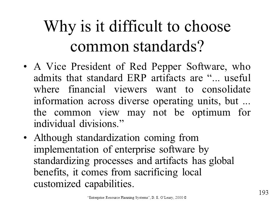 """193 """"Enterprise Resource Planning Systems"""", D. E. O'Leary, 2000 © Why is it difficult to choose common standards? A Vice President of Red Pepper Softw"""