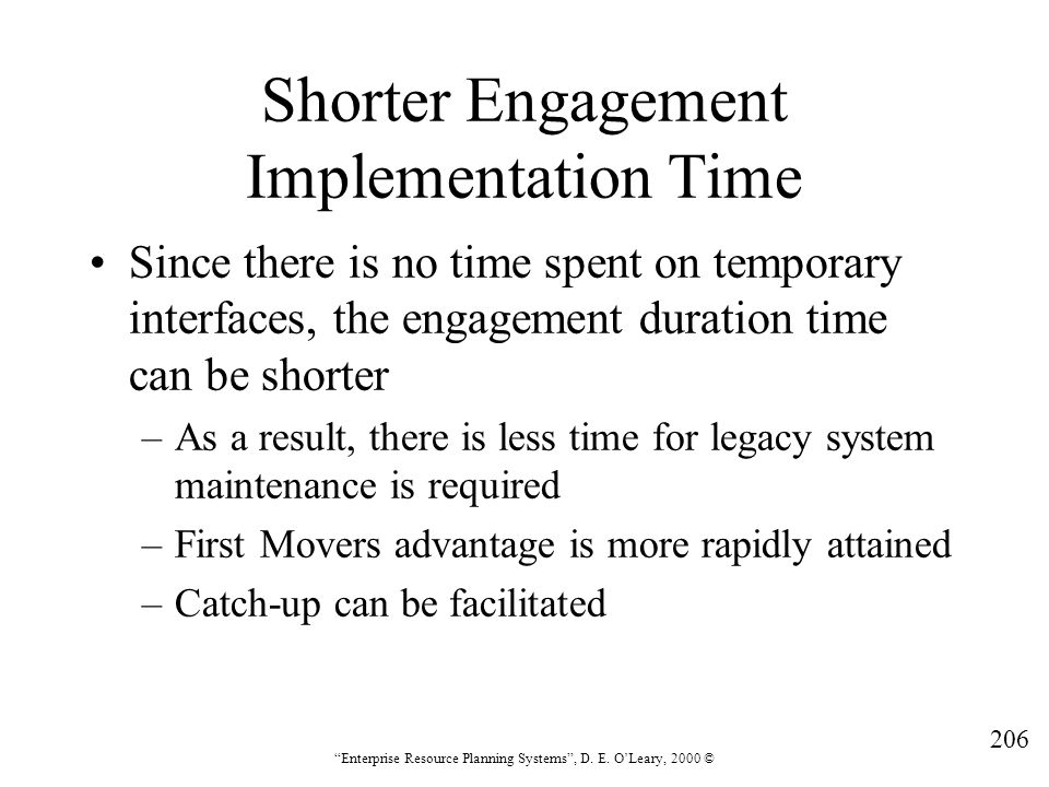 """206 """"Enterprise Resource Planning Systems"""", D. E. O'Leary, 2000 © Shorter Engagement Implementation Time Since there is no time spent on temporary int"""