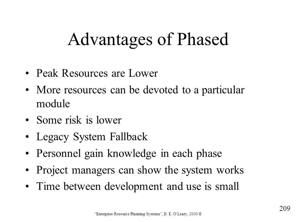 """209 """"Enterprise Resource Planning Systems"""", D. E. O'Leary, 2000 © Advantages of Phased Peak Resources are Lower More resources can be devoted to a par"""