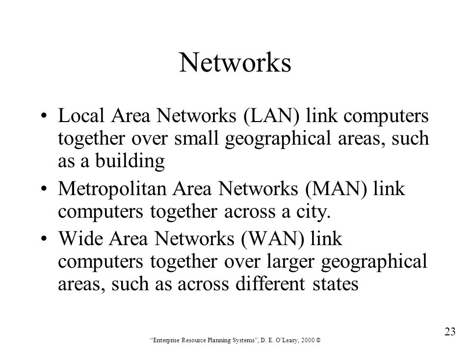 """23 """"Enterprise Resource Planning Systems"""", D. E. O'Leary, 2000 © Networks Local Area Networks (LAN) link computers together over small geographical ar"""