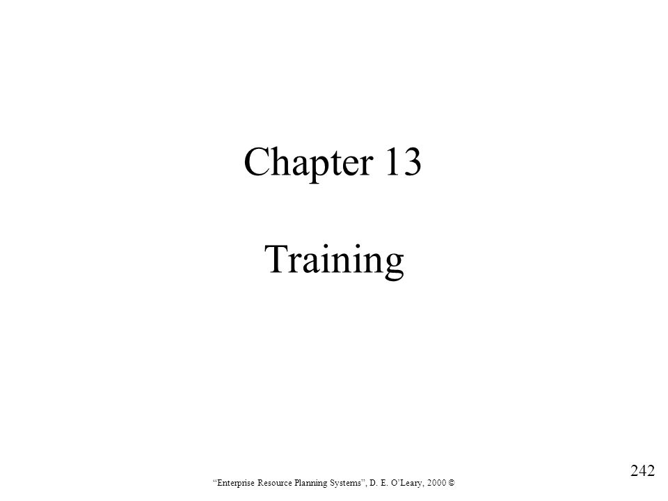 """242 """"Enterprise Resource Planning Systems"""", D. E. O'Leary, 2000 © Chapter 13 Training"""