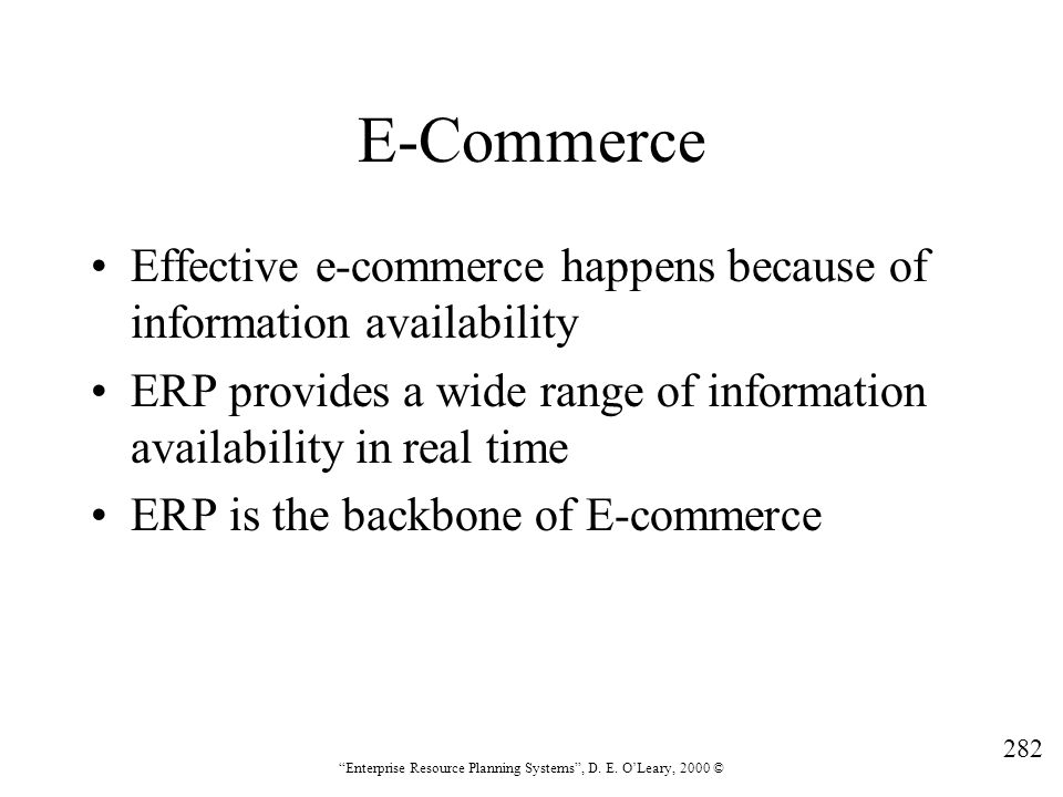 """282 """"Enterprise Resource Planning Systems"""", D. E. O'Leary, 2000 © E-Commerce Effective e-commerce happens because of information availability ERP prov"""