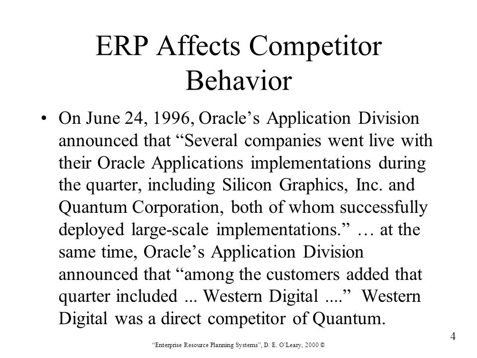 """4 """"Enterprise Resource Planning Systems"""", D. E. O'Leary, 2000 © ERP Affects Competitor Behavior On June 24, 1996, Oracle's Application Division announ"""