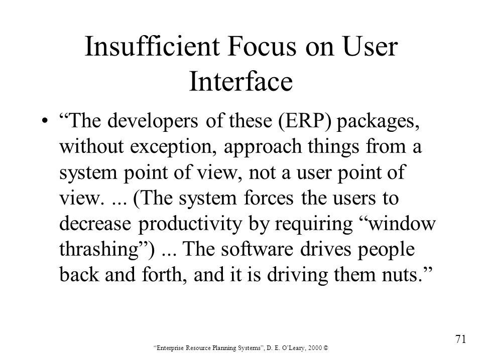 """71 """"Enterprise Resource Planning Systems"""", D. E. O'Leary, 2000 © Insufficient Focus on User Interface """"The developers of these (ERP) packages, without"""