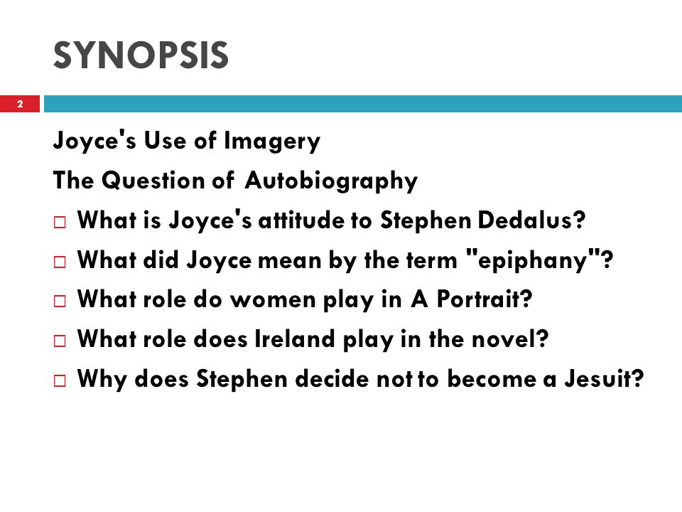 SYNOPSIS Joyce s Use of Imagery The Question of Autobiography  What is Joyce s attitude to Stephen Dedalus.