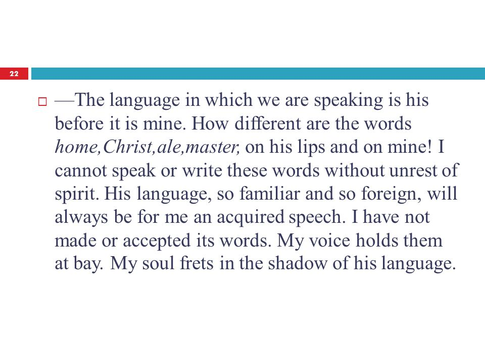  —The language in which we are speaking is his before it is mine.