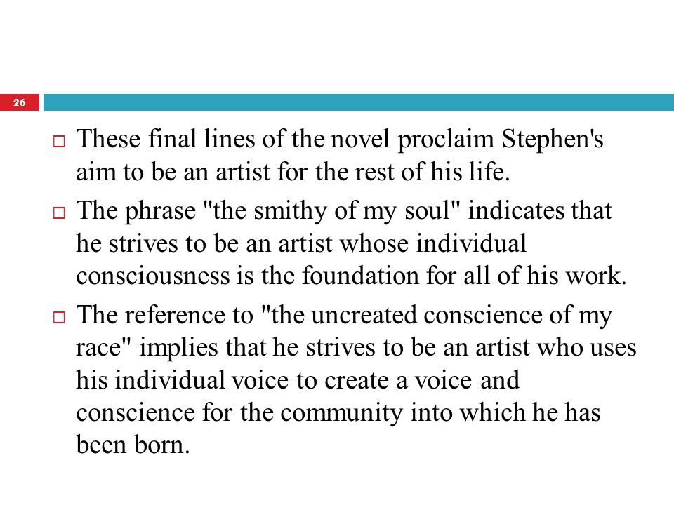  These final lines of the novel proclaim Stephen s aim to be an artist for the rest of his life.