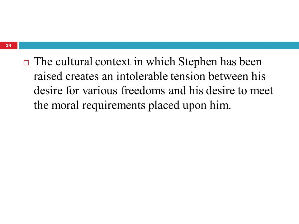  The cultural context in which Stephen has been raised creates an intolerable tension between his desire for various freedoms and his desire to meet the moral requirements placed upon him.