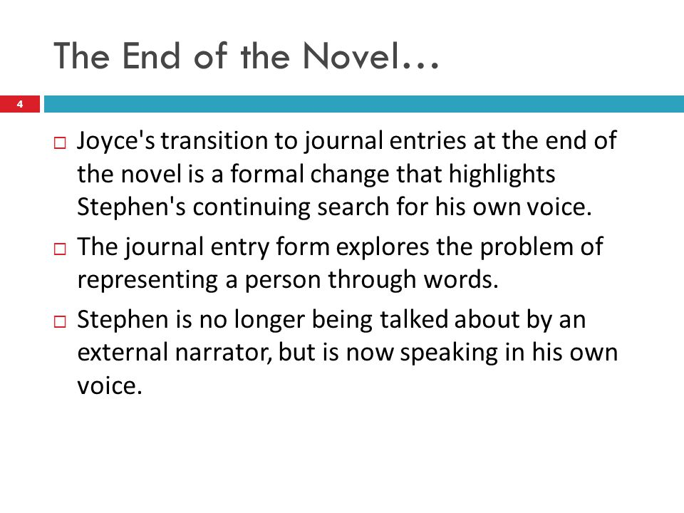 The End of the Novel…  Joyce's transition to journal entries at the end of the novel is a formal change that highlights Stephen's continuing search f