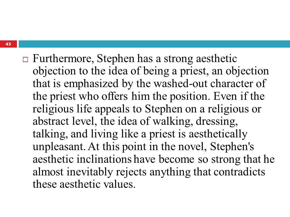  Furthermore, Stephen has a strong aesthetic objection to the idea of being a priest, an objection that is emphasized by the washed-out character of the priest who offers him the position.