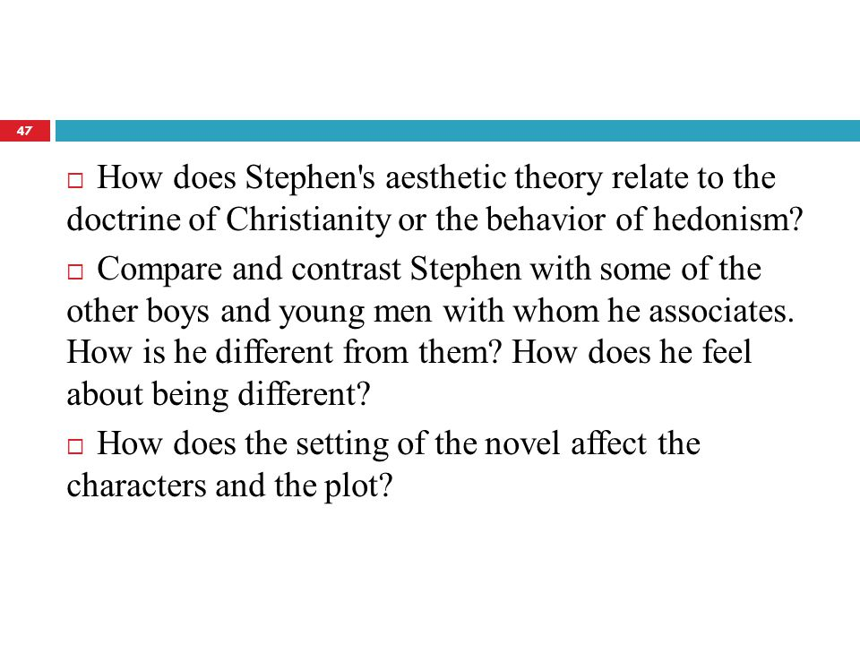  How does Stephen's aesthetic theory relate to the doctrine of Christianity or the behavior of hedonism?  Compare and contrast Stephen with some of