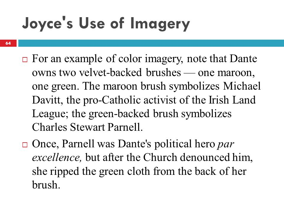 Joyce s Use of Imagery  For an example of color imagery, note that Dante owns two velvet-backed brushes — one maroon, one green.