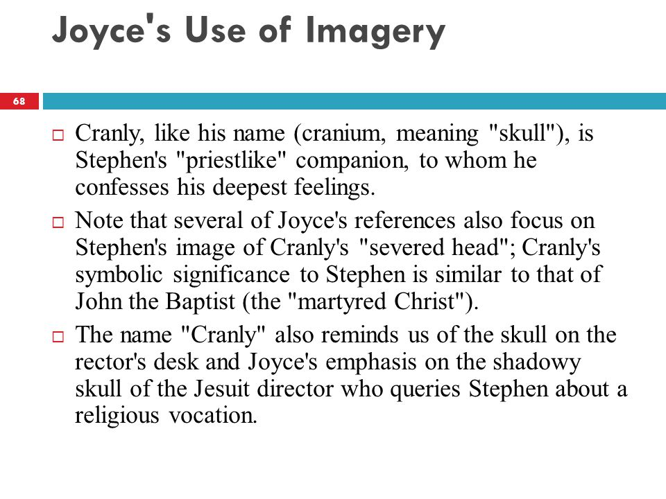Joyce s Use of Imagery  Cranly, like his name (cranium, meaning skull ), is Stephen s priestlike companion, to whom he confesses his deepest feelings.