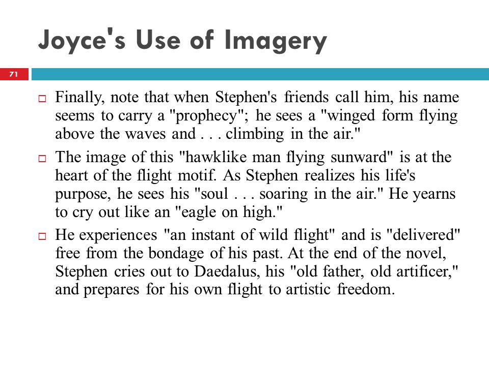 Joyce s Use of Imagery  Finally, note that when Stephen s friends call him, his name seems to carry a prophecy ; he sees a winged form flying above the waves and...