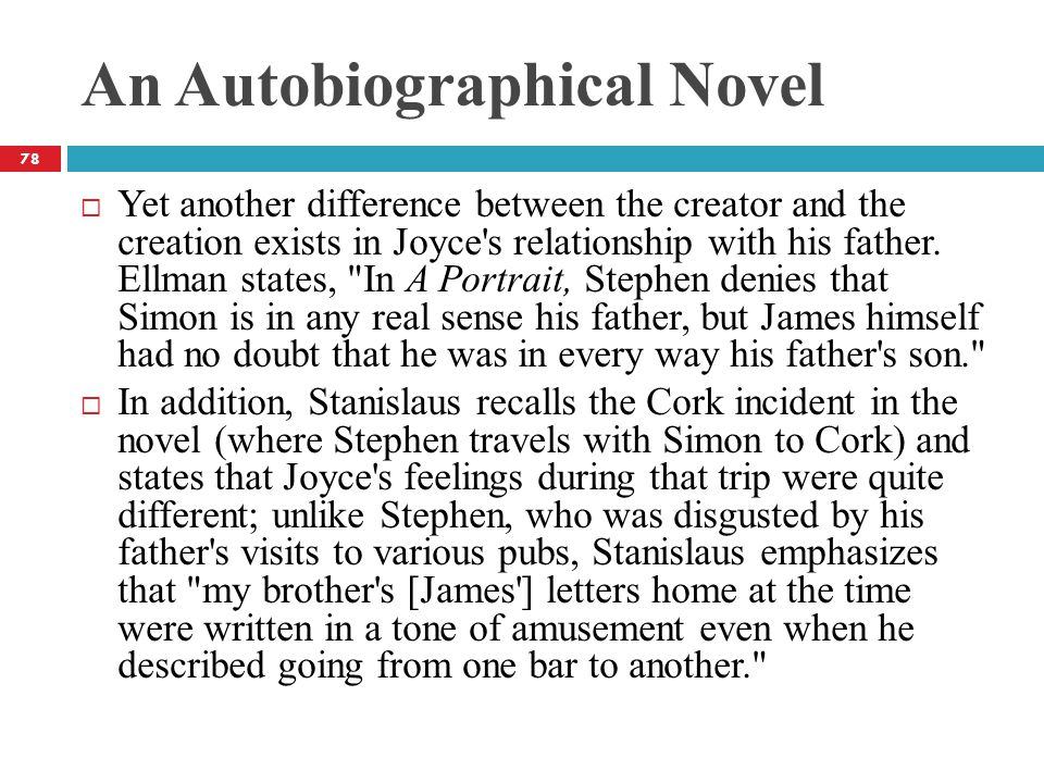 An Autobiographical Novel  Yet another difference between the creator and the creation exists in Joyce s relationship with his father.