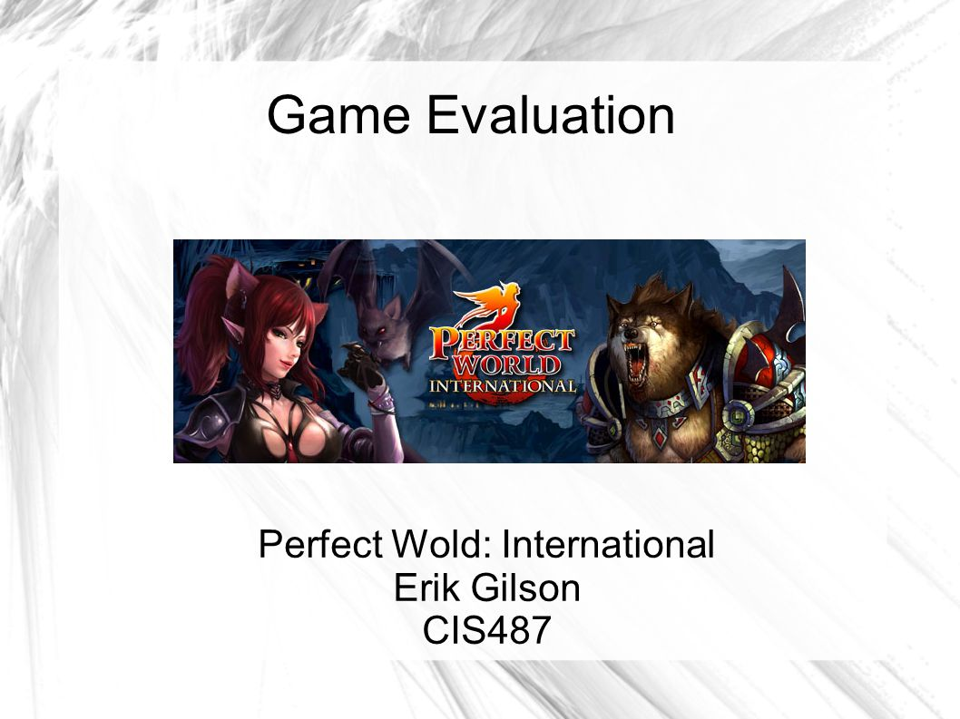 Game Evaluation Perfect Wold: International Erik Gilson CIS487