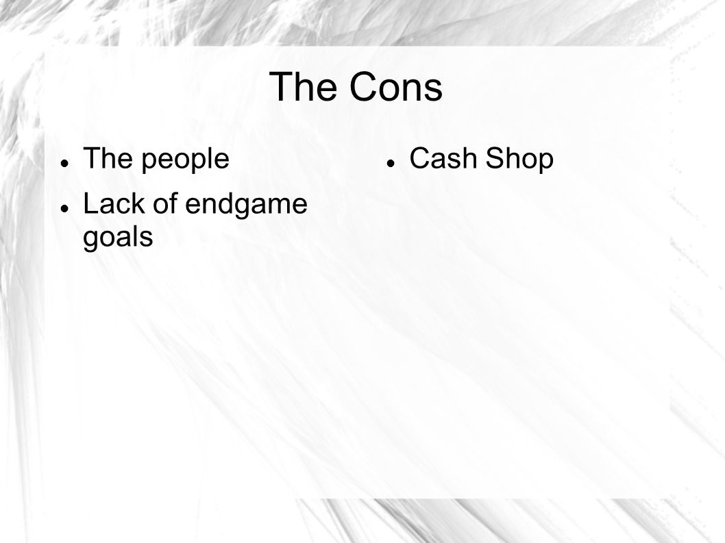 The Cons The people Lack of endgame goals Cash Shop