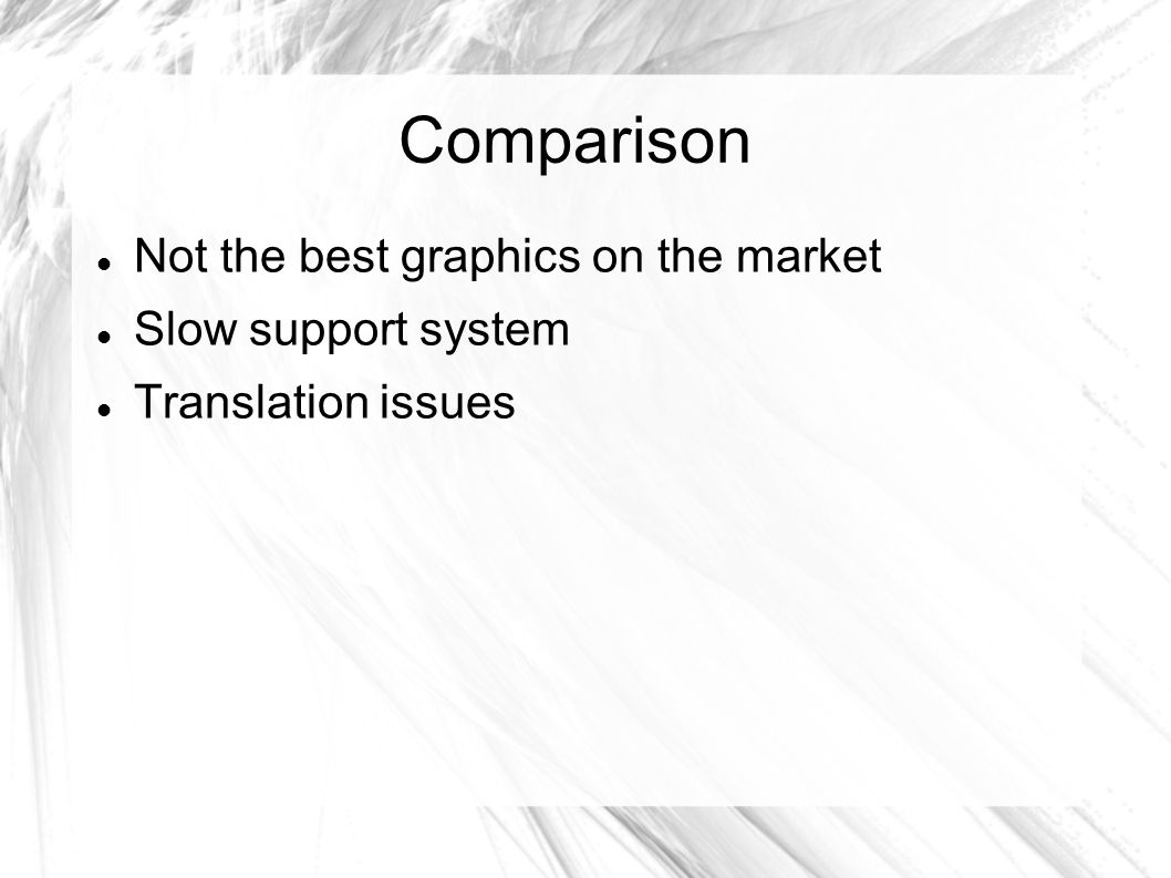 Comparison Not the best graphics on the market Slow support system Translation issues