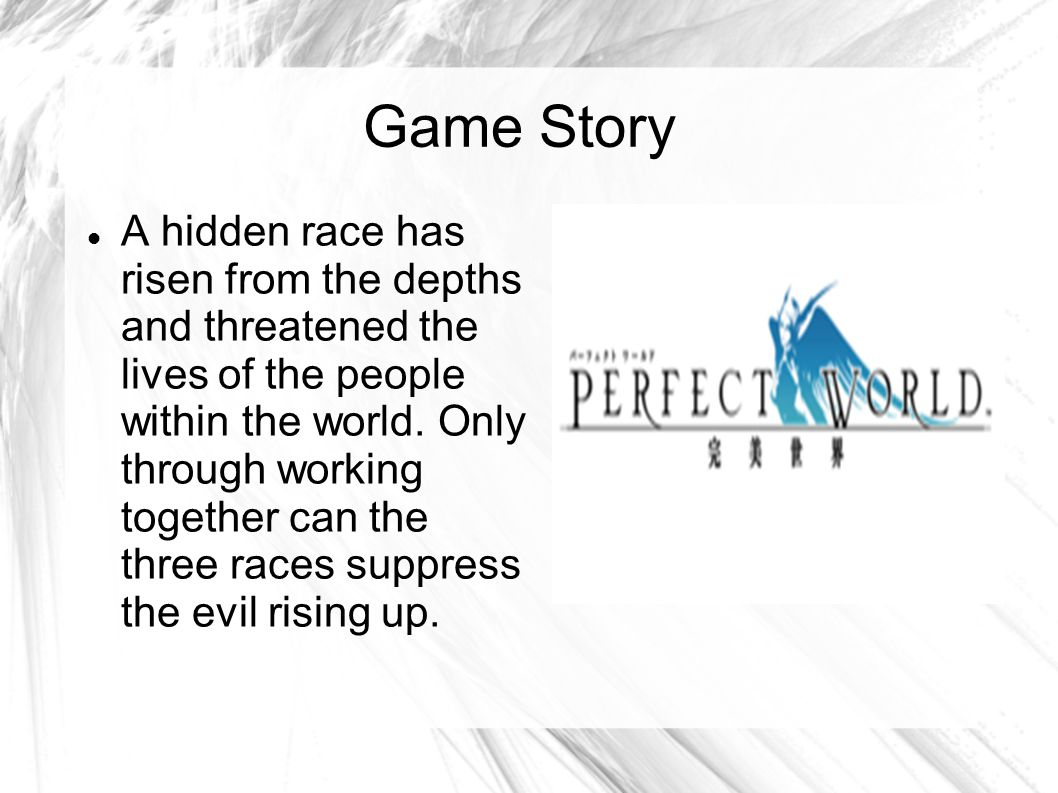Game Story A hidden race has risen from the depths and threatened the lives of the people within the world.